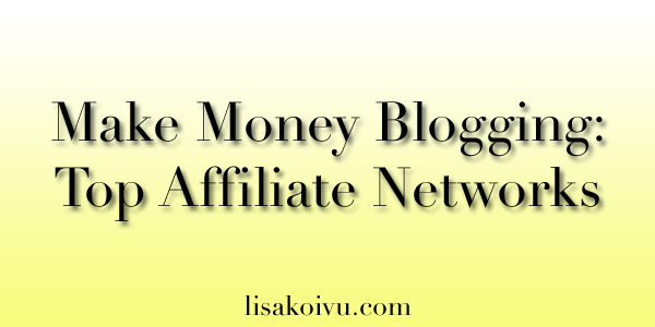 Make Money Blogging: Top Affiliate Networks